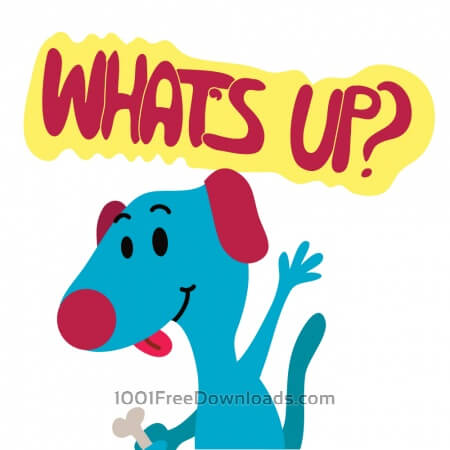 Dog Says What's up?